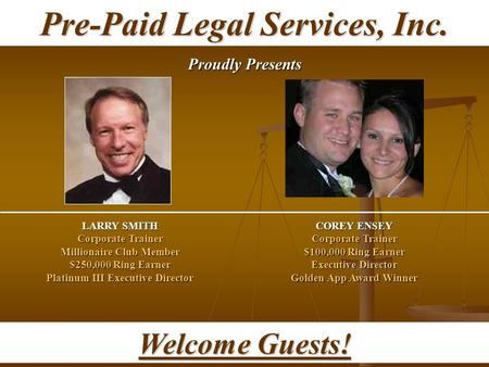 Pre-Paid Legal Services, Inc. Proudly Presents LARRY SMITH Corporate Trainer Millionaire Club Member $250,000 Ring Earner Platinum III Executive Director.