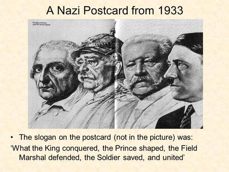 A Nazi Postcard from 1933 The slogan on the postcard (not in the picture) was: 'What the King conquered, the Prince shaped, the Field Marshal defended,