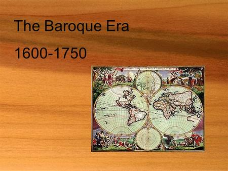 "The Baroque Era 1600-1750. ""Baroque"" In French the term ""baroque"" means: ""bizarre"" It can also be described as fancy, ornate, decorative, flamboyant,"