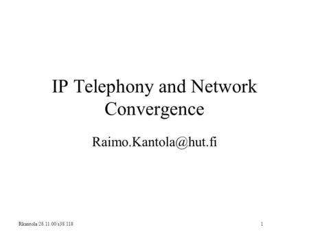 Rkantola/28.11.00/s38.118 1 IP Telephony and Network Convergence