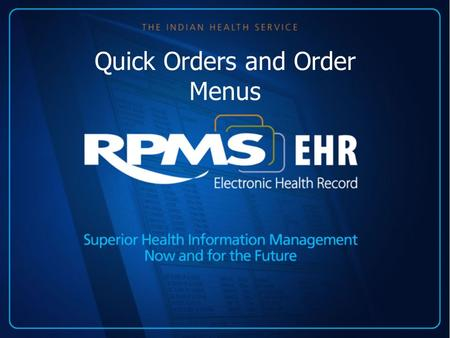 Quick Orders and Order Menus. Orders Package The Orders package in RPMS provides a number of functions including: –Ability for users to enter, process,