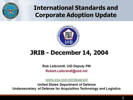 1 Rob Leibrandt, UID Deputy PM  United States Department of Defense Undersecretary of Defense for Acquisition.