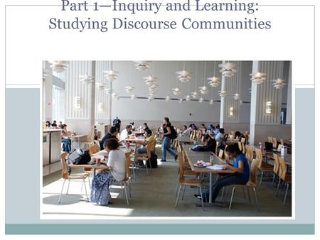 Part 1—Inquiry and Learning: Studying Discourse Communities.