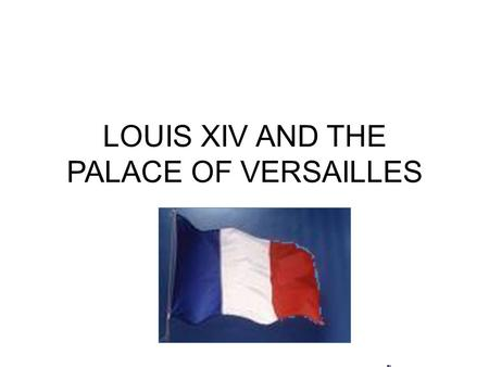 LOUIS XIV AND THE PALACE OF VERSAILLES. Louis and Queen Anne.