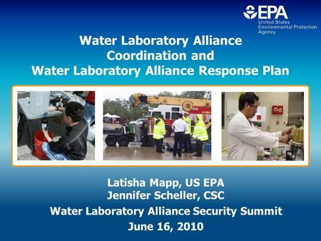 Water Laboratory Alliance Coordination and Water Laboratory Alliance Response Plan Latisha Mapp, US EPA Jennifer Scheller, CSC Water Laboratory Alliance.
