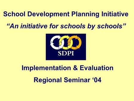 "Implementation & Evaluation Regional Seminar '04 School Development Planning Initiative ""An initiative for schools by schools"""