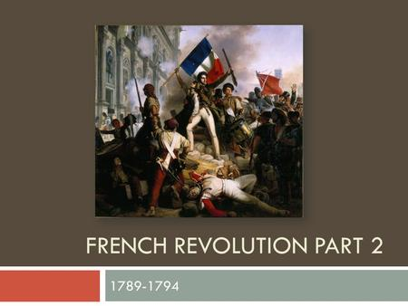 FRENCH REVOLUTION PART 2 1789-1794. Tennis Court Oath  As the Estates-General failed due to the disagreement between the Three Estates in regards to.