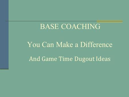 BASE COACHING You Can Make a Difference And Game Time Dugout Ideas.