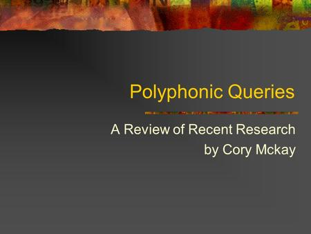 Polyphonic Queries A Review of Recent Research by Cory Mckay.