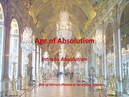 Intro to Absolutism Hall of Mirrors (Palace of Versailles, France)