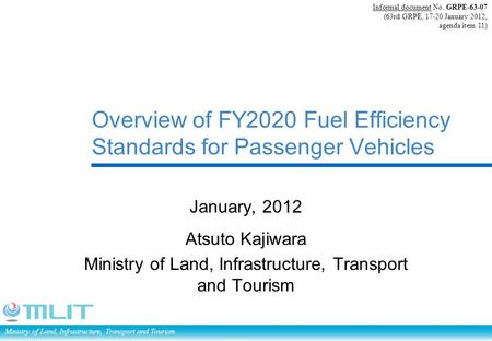 Ministry of Land, Infrastructure, Transport and Tourism Overview of FY2020 Fuel Efficiency Standards for Passenger Vehicles January, 2012 Atsuto Kajiwara.