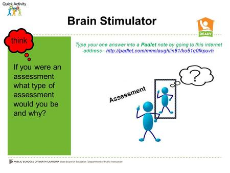 Brain Stimulator If you were an assessment what type of assessment would you be and why? Type your one answer into a Padlet note by going to this internet.
