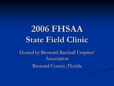 2006 FHSAA State Field Clinic Hosted by Broward Baseball Umpires' Association Broward County, Florida.