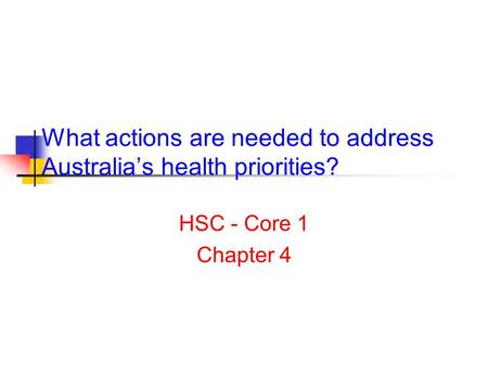 What actions are needed to address Australia's health priorities? HSC - Core 1 Chapter 4.
