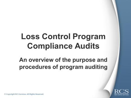 Loss Control Program Compliance Audits An overview of the purpose and procedures of program auditing.