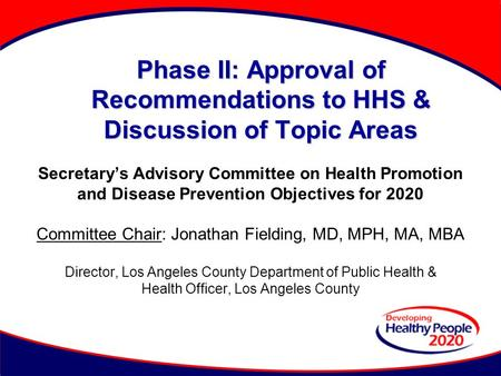 Phase II: Approval of Recommendations to HHS & Discussion of Topic Areas Secretary's Advisory Committee on Health Promotion and Disease Prevention Objectives.