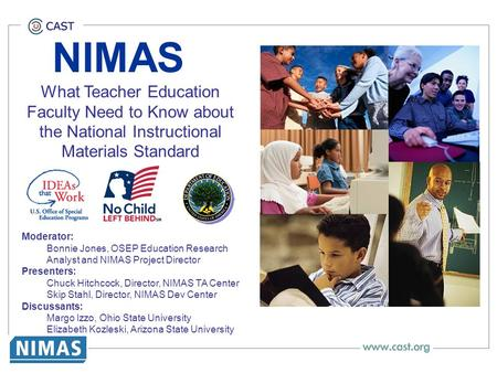 NIMAS What Teacher Education Faculty Need to Know about the National Instructional Materials Standard Moderator: Bonnie Jones, OSEP Education Research.