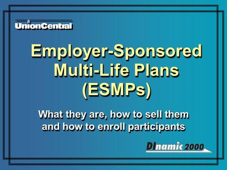 Employer-Sponsored Multi-Life Plans (ESMPs) What they are, how to sell them and how to enroll participants.