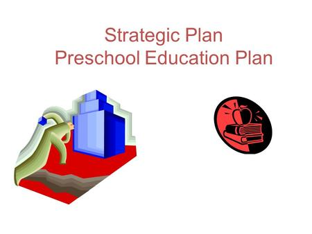 "Strategic Plan Preschool Education Plan. Overview ""Each baby is born into a unique family that has its own culture and history, its own strengths, and."