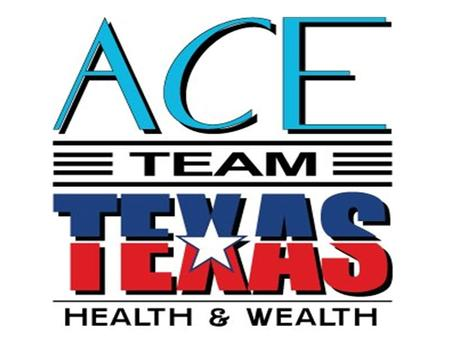 Welcome to ACE Team Texas Health and Wealth Training.