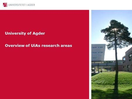 University of Agder Overview of UiAs research areas.