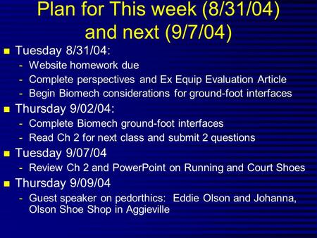 Plan for This week (8/31/04) and next (9/7/04) n Tuesday 8/31/04: -Website homework due -Complete perspectives and Ex Equip Evaluation Article -Begin Biomech.