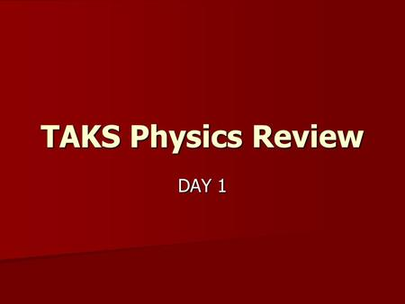 TAKS Physics Review DAY 1 Objective 5 - Physics Force and motion Force and motion Newton's laws Newton's laws Waves Waves Conservation of energy Conservation.