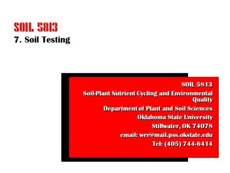7. Soil Testing SOIL 5813 Soil-<strong>Plant</strong> Nutrient Cycling and Environmental Quality Department of <strong>Plant</strong> and Soil Sciences Oklahoma State University Stillwater,