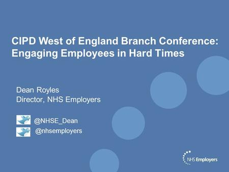 CIPD West of England Branch Conference: Engaging Employees in Hard Times Dean Royles Director,