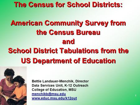 11 The Census for School Districts: American Community Survey from the Census Bureau and School District Tabulations from the US Department of Education.