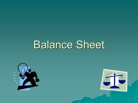 "Balance Sheet. What is a Balance Sheet?  What is a balance sheet? –A balance sheet or commonly called ""net worth statement"" is a snapshot of a financial."