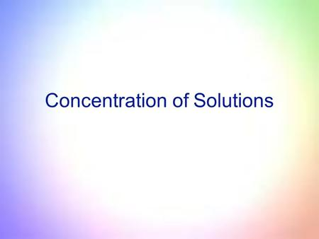 Concentration of Solutions. Review: Solutions are made up of 1)Solute - substance dissolved or present in lesser proportion 2) Solvent - substance that.