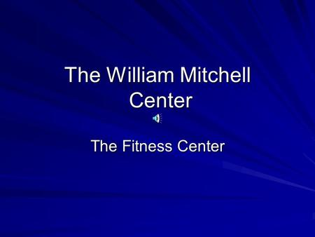 The William Mitchell Center The Fitness Center. The Layout.