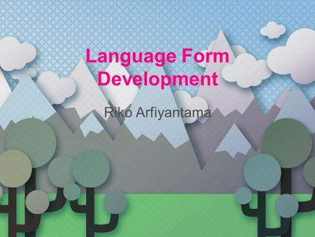 Language Form Development Riko Arfiyantama. Introduction You will learn about the language development of children from an early age to the ages of four.