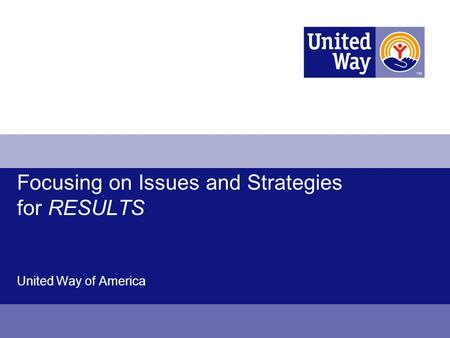 Focusing on Issues and Strategies for RESULTS United Way of America.