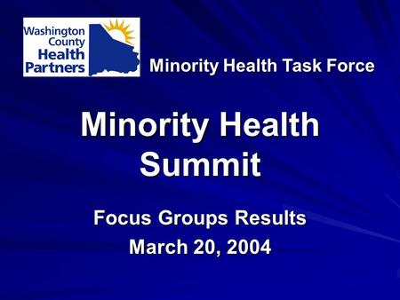 Minority Health Summit Focus Groups Results March 20, 2004 Minority Health Task Force.