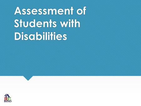 Assessment of Students with Disabilities. State of Texas Assessments of Academic Readiness (STAAR ® ) Alternate 2 is:  an assessment based on alternate.