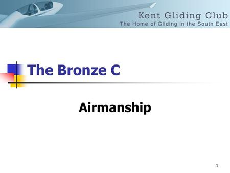 1 The Bronze C Airmanship. 2 Is about common sense and thinking ahead Therefore being a minute ahead of the action.