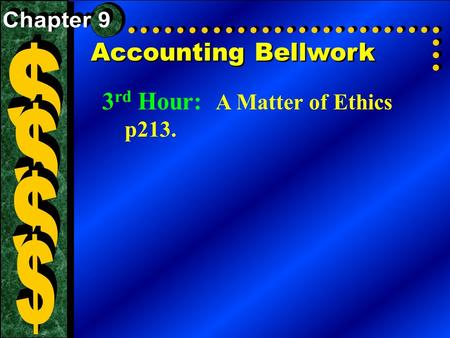 Accounting Bellwork 3 rd Hour: A Matter of Ethics p213.