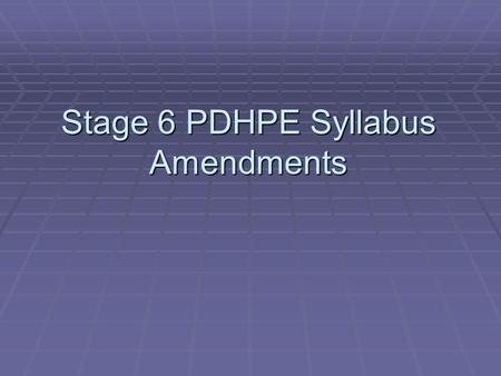 Stage 6 PDHPE Syllabus Amendments. How has the syllabus been amended ? Content has been removed Content has been removed Study requirements using investigative.