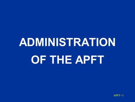 APFT - 1 ADMINISTRATION OF THE APFT APFT - 2 The APFT is a three- event physical performance test used to assess muscular endurance and cardiorespiratory.