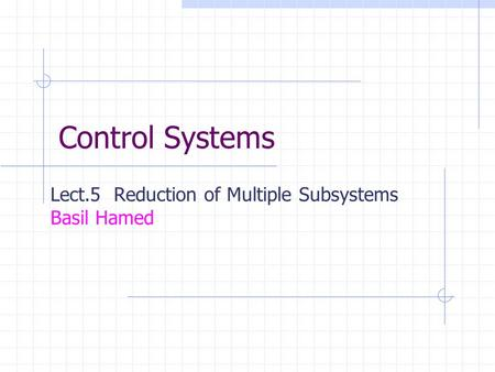 Lect.5 Reduction of Multiple Subsystems Basil Hamed