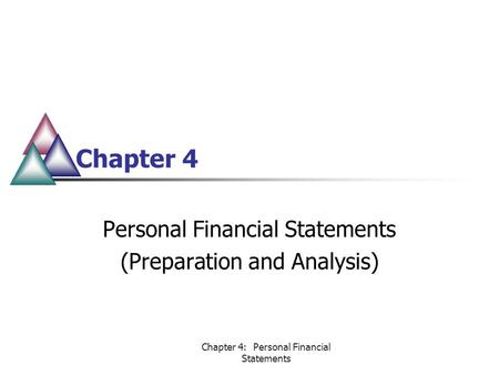 Chapter 4: Personal Financial Statements Chapter 4 Personal Financial Statements (Preparation and Analysis)