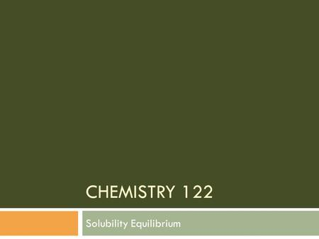 CHEMISTRY 122 Solubility Equilibrium. The Solubility Product Constant  Solubility varies from one ionic compound to the next  Some ionic compounds can.
