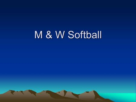 M & W Softball. BRING YOUR ID! No alcohol! Teams 10 players on the field Teams have the choice to bat 11 –If you start with 11, must end with 11 Team.