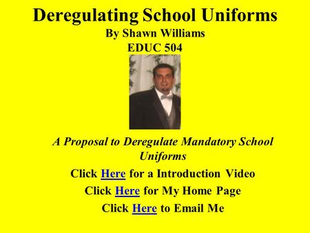 Deregulating School Uniforms By Shawn Williams EDUC 504 A Proposal to Deregulate Mandatory School Uniforms Click Here for a Introduction VideoHere Click.
