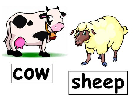 Cow sheep. hen dog duck fish bird cat horse goat.