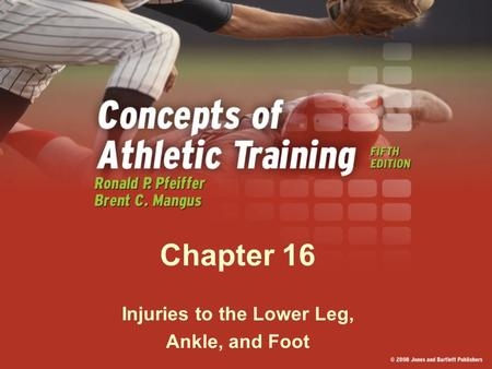 Chapter 16 Injuries to the Lower Leg, Ankle, and Foot.