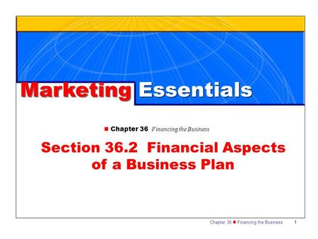 Chapter 36 Financing the Business 1 Marketing Essentials Chapter 36 Financing the Business Section 36.2 Financial Aspects of a Business Plan.