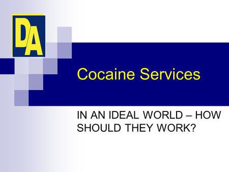 Cocaine Services IN AN IDEAL WORLD – HOW SHOULD THEY WORK?